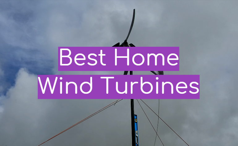 5 Best Home Wind Turbines