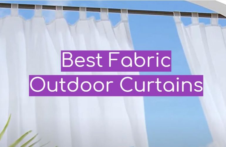 5 Best Fabric Outdoor Curtains