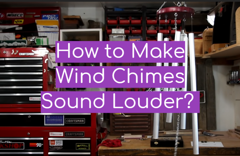 How to Make Wind Chimes Sound Louder?